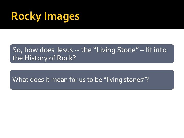 """Rocky Images So, how does Jesus -- the """"Living Stone"""" – fit into the"""