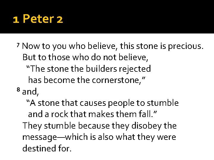 1 Peter 2 7 Now to you who believe, this stone is precious. But
