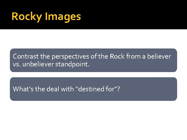 Rocky Images Contrast the perspectives of the Rock from a believer vs. unbeliever standpoint.