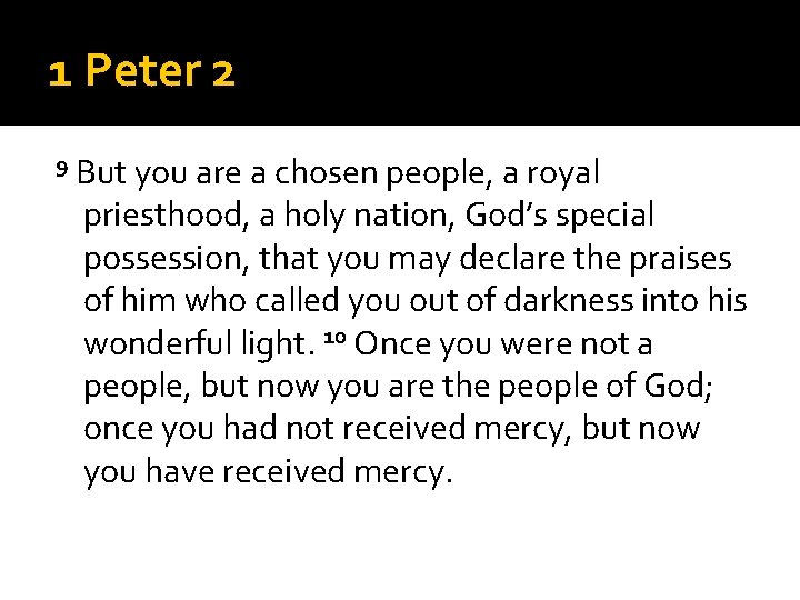 1 Peter 2 9 But you are a chosen people, a royal priesthood, a