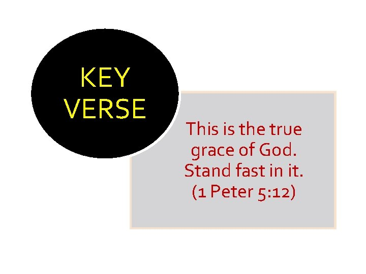 KEY VERSE This is the true grace of God. Stand fast in it. (1