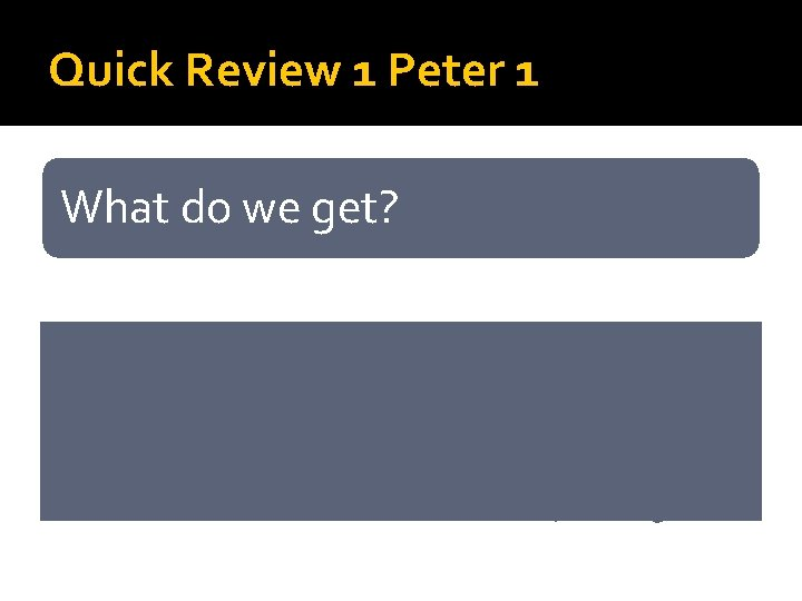 Quick Review 1 Peter 1 What do we get? • • • Redeemed from