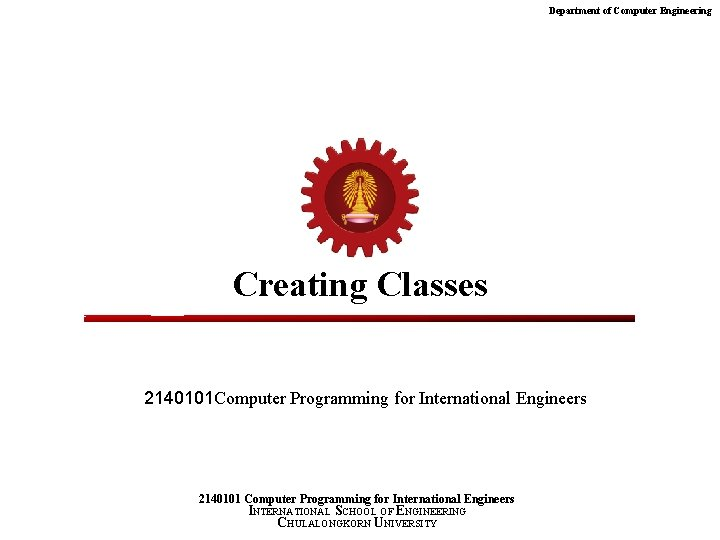 Department of Computer Engineering Creating Classes 2140101 Computer Programming for International Engineers 2140101 Computer