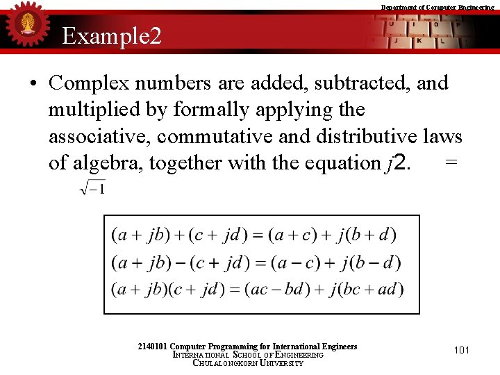 Department of Computer Engineering Example 2 • Complex numbers are added, subtracted, and multiplied