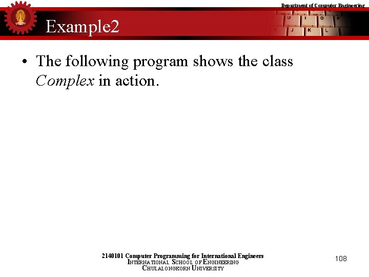 Department of Computer Engineering Example 2 • The following program shows the class Complex