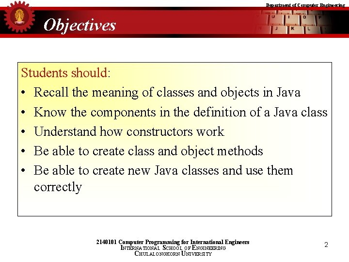 Department of Computer Engineering Objectives Students should: • Recall the meaning of classes and