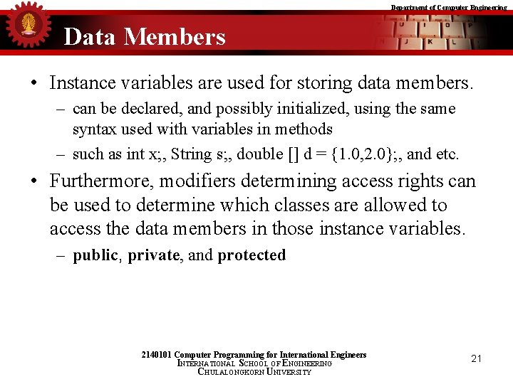 Department of Computer Engineering Data Members • Instance variables are used for storing data