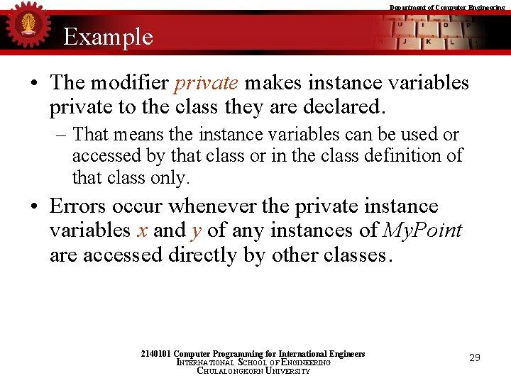 Department of Computer Engineering Example • The modifier private makes instance variables private to