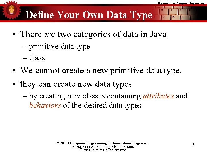 Department of Computer Engineering Define Your Own Data Type • There are two categories