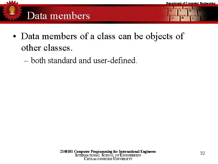 Department of Computer Engineering Data members • Data members of a class can be