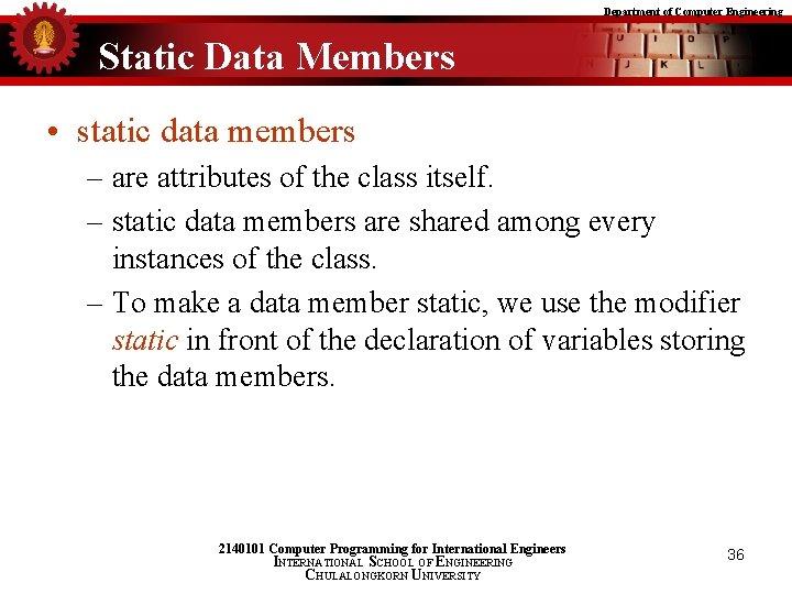 Department of Computer Engineering Static Data Members • static data members – are attributes