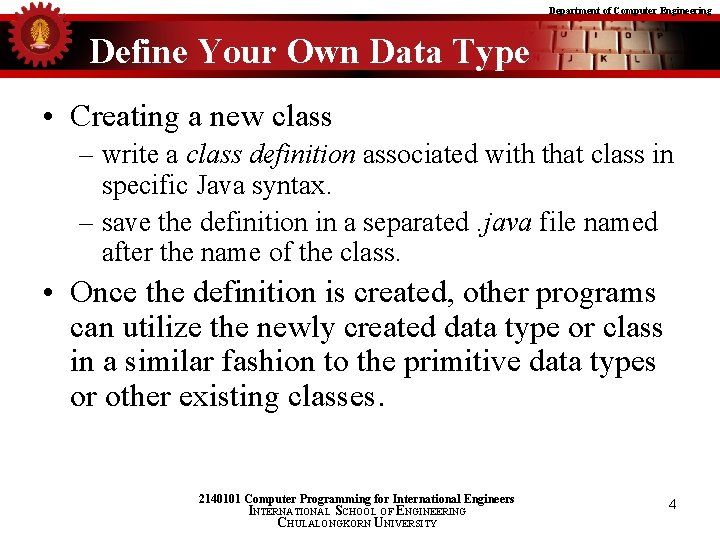 Department of Computer Engineering Define Your Own Data Type • Creating a new class