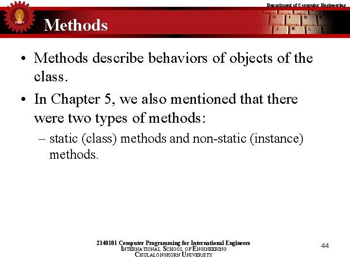 Department of Computer Engineering Methods • Methods describe behaviors of objects of the class.