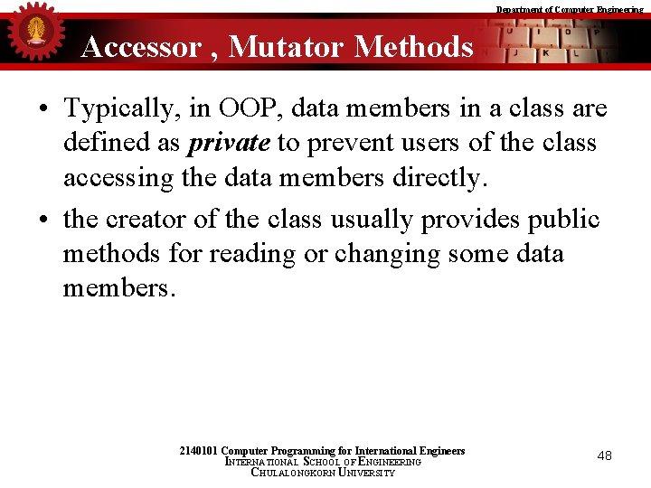 Department of Computer Engineering Accessor , Mutator Methods • Typically, in OOP, data members