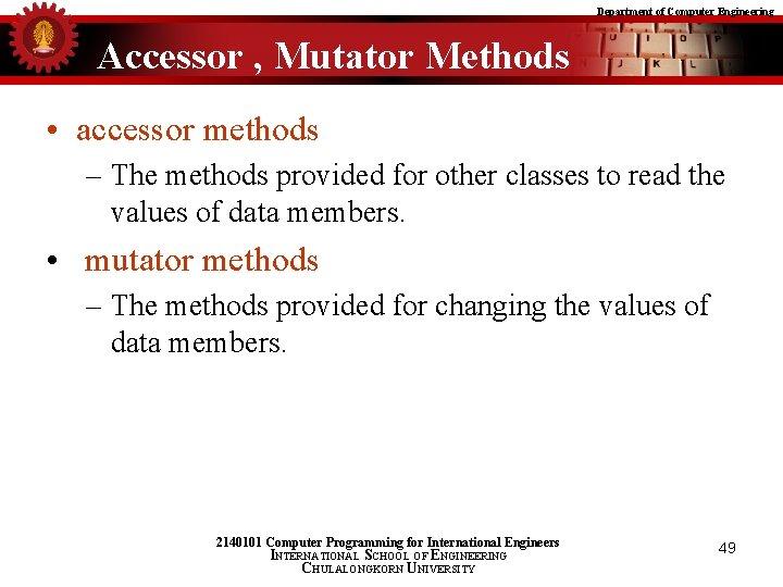 Department of Computer Engineering Accessor , Mutator Methods • accessor methods – The methods