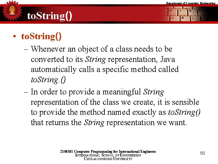 Department of Computer Engineering to. String() • to. String() – Whenever an object of