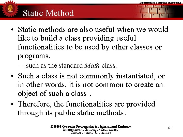 Department of Computer Engineering Static Method • Static methods are also useful when we