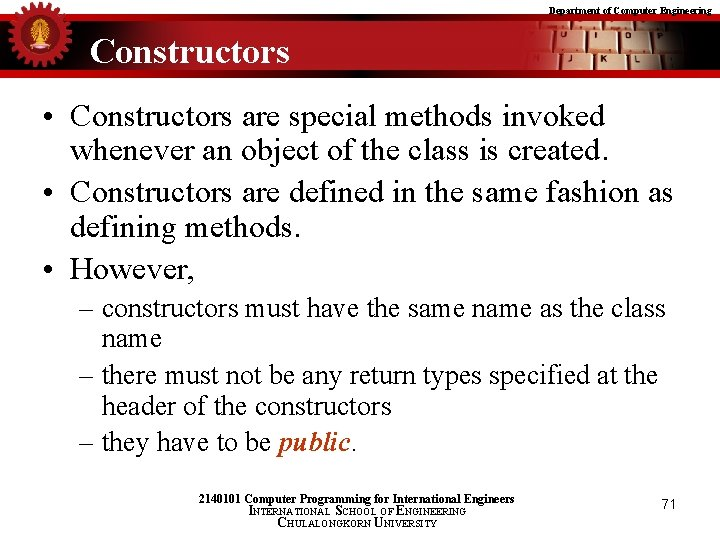 Department of Computer Engineering Constructors • Constructors are special methods invoked whenever an object