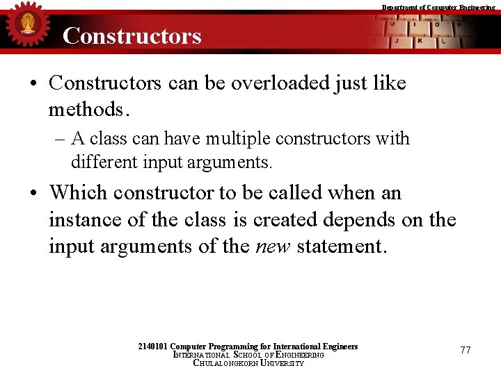 Department of Computer Engineering Constructors • Constructors can be overloaded just like methods. –