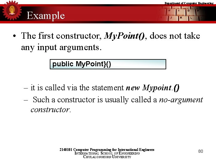 Department of Computer Engineering Example • The first constructor, My. Point(), does not take