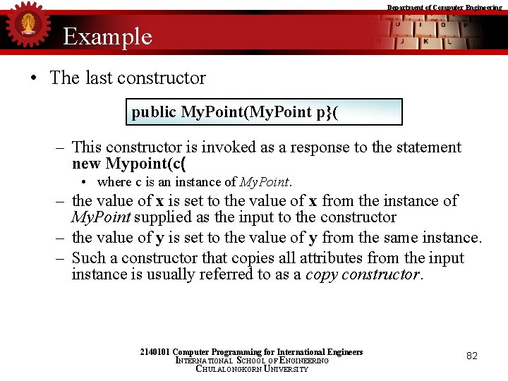 Department of Computer Engineering Example • The last constructor public My. Point(My. Point p}(