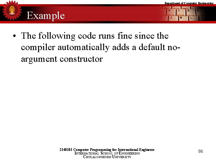 Department of Computer Engineering Example • The following code runs fine since the compiler