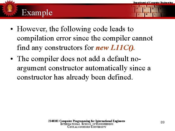 Department of Computer Engineering Example • However, the following code leads to compilation error