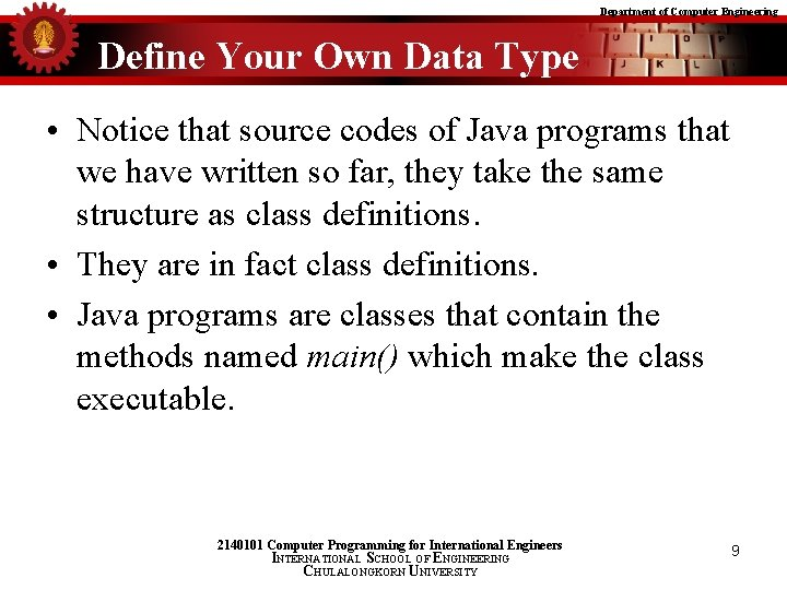 Department of Computer Engineering Define Your Own Data Type • Notice that source codes