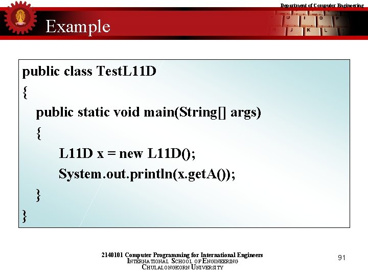 Department of Computer Engineering Example public class Test. L 11 D { public static