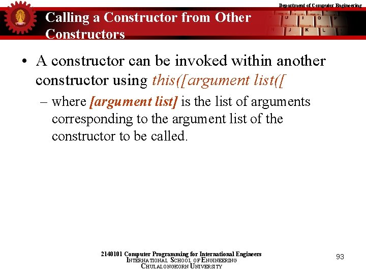 Department of Computer Engineering Calling a Constructor from Other Constructors • A constructor can