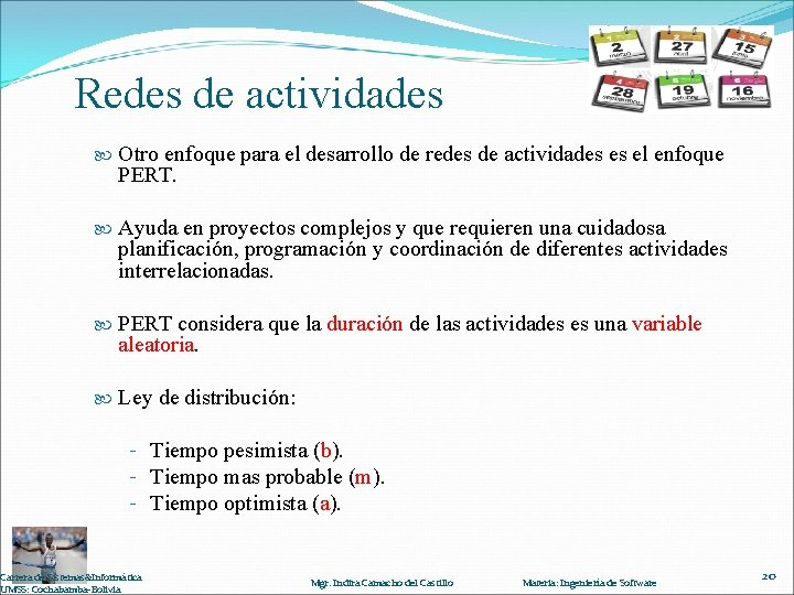 Redes de actividades Otro enfoque para el desarrollo de redes de actividades es el