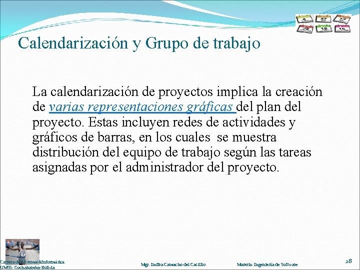 Calendarización y Grupo de trabajo La calendarización de proyectos implica la creación de varias