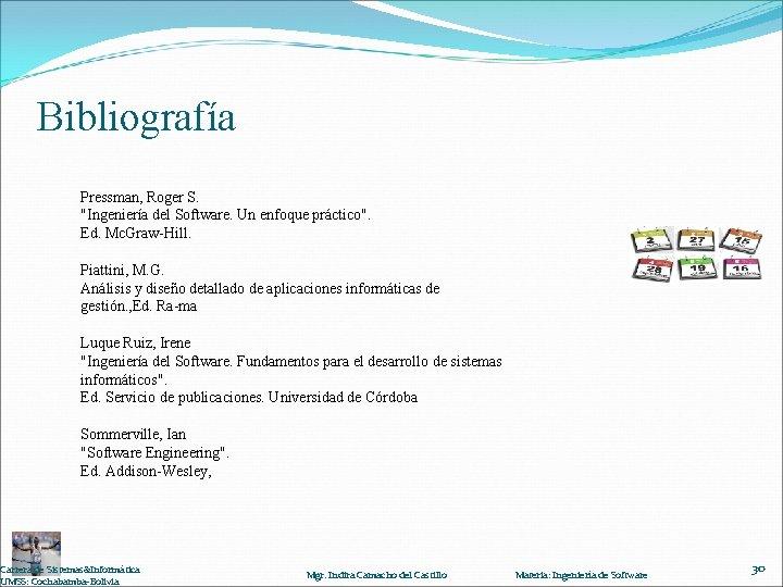 """Bibliografía Pressman, Roger S. """"Ingeniería del Software. Un enfoque práctico"""". Ed. Mc. Graw-Hill. Piattini,"""