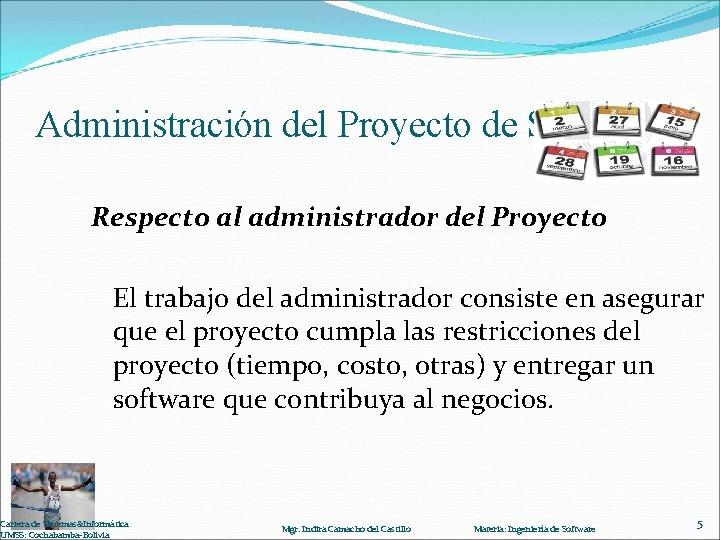 Administración del Proyecto de Software Respecto al administrador del Proyecto El trabajo del administrador