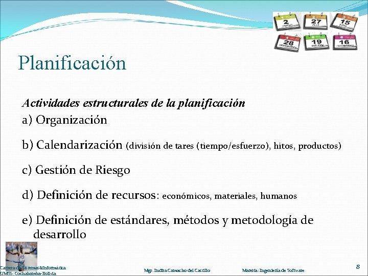 Planificación Actividades estructurales de la planificación a) Organización b) Calendarización (división de tares (tiempo/esfuerzo),