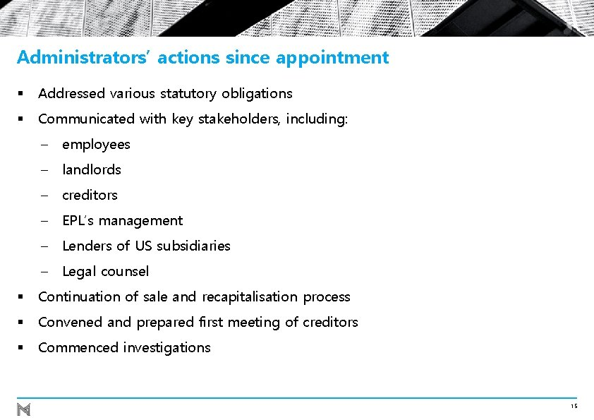 Administrators' actions since appointment § Addressed various statutory obligations § Communicated with key stakeholders,