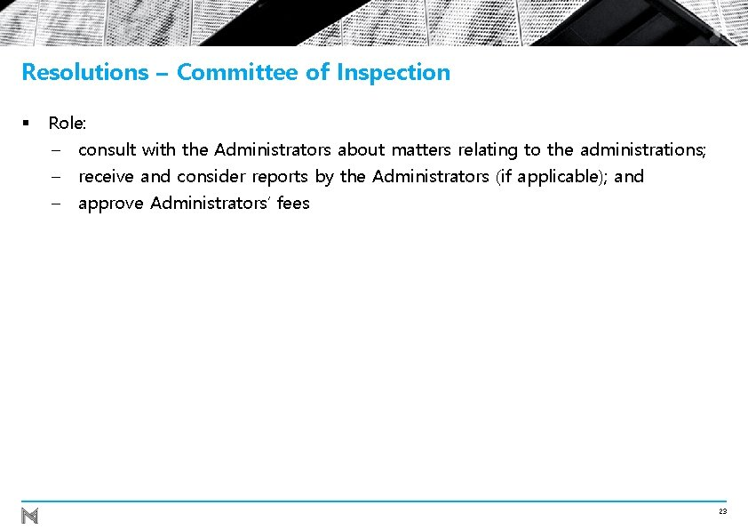 Resolutions – Committee of Inspection § Role: - consult with the Administrators about matters
