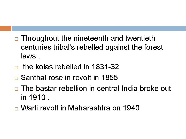 Throughout the nineteenth and twentieth centuries tribal's rebelled against the forest laws. the