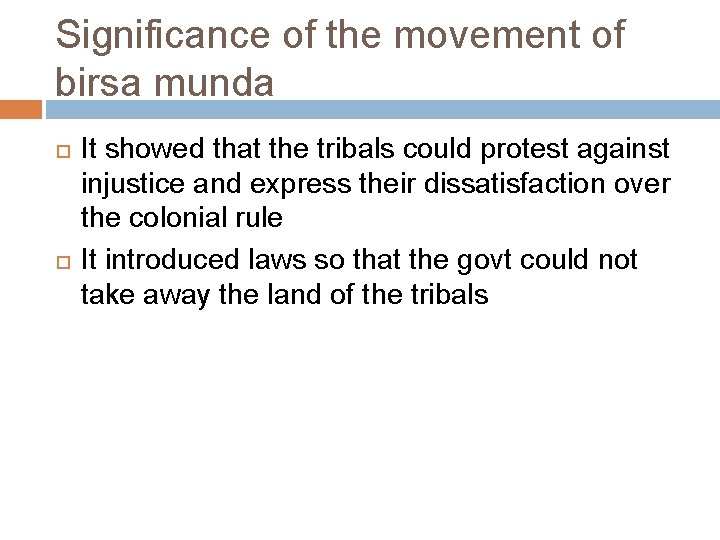 Significance of the movement of birsa munda It showed that the tribals could protest
