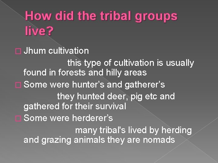 How did the tribal groups live? � Jhum cultivation this type of cultivation is