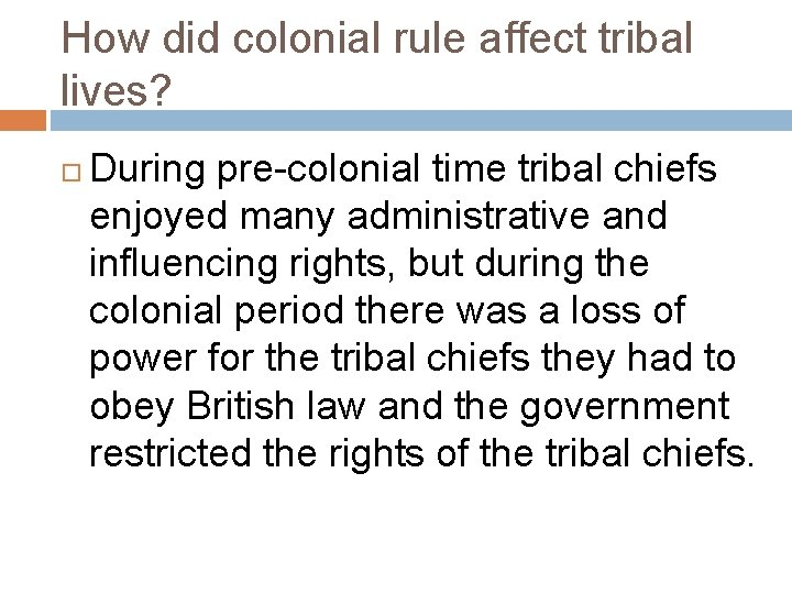 How did colonial rule affect tribal lives? During pre-colonial time tribal chiefs enjoyed many