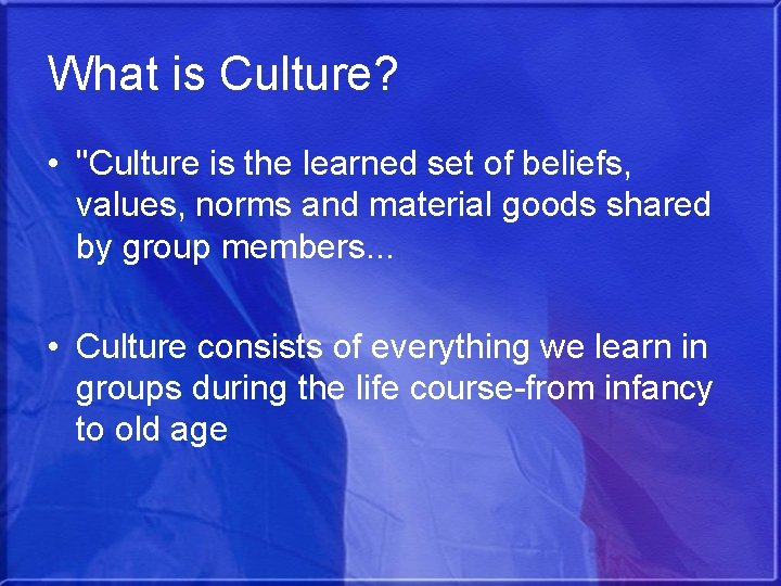 """What is Culture? • """"Culture is the learned set of beliefs, values, norms and"""