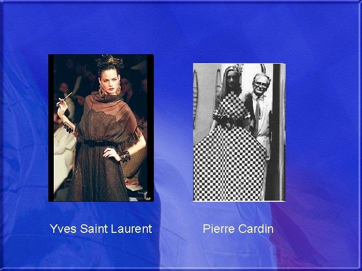 Yves Saint Laurent Pierre Cardin