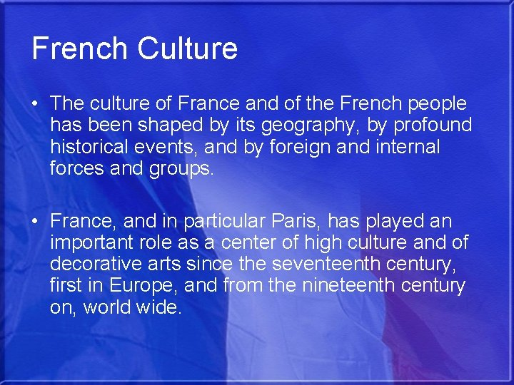 French Culture • The culture of France and of the French people has been