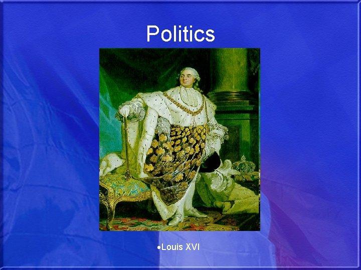 Politics Louis XVI