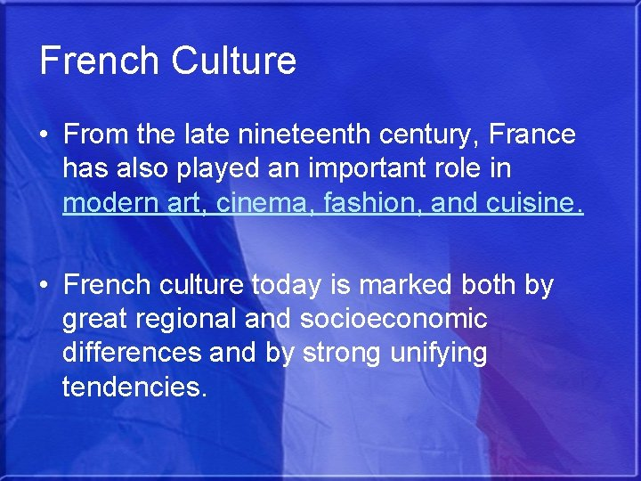 French Culture • From the late nineteenth century, France has also played an important