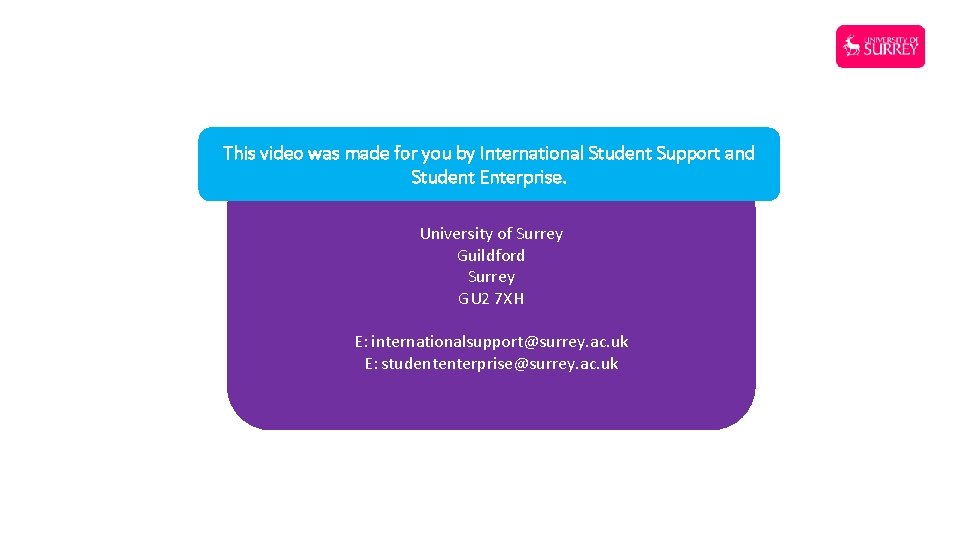 This video was made for you by International Student Support and Student Enterprise. University