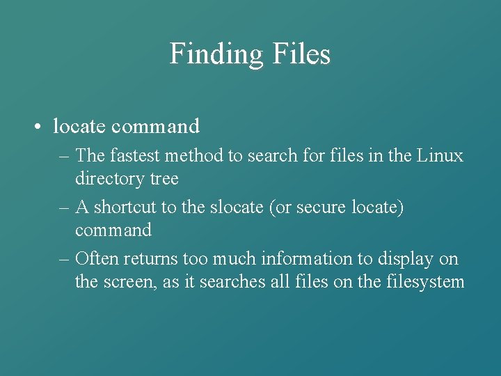 Finding Files • locate command – The fastest method to search for files in
