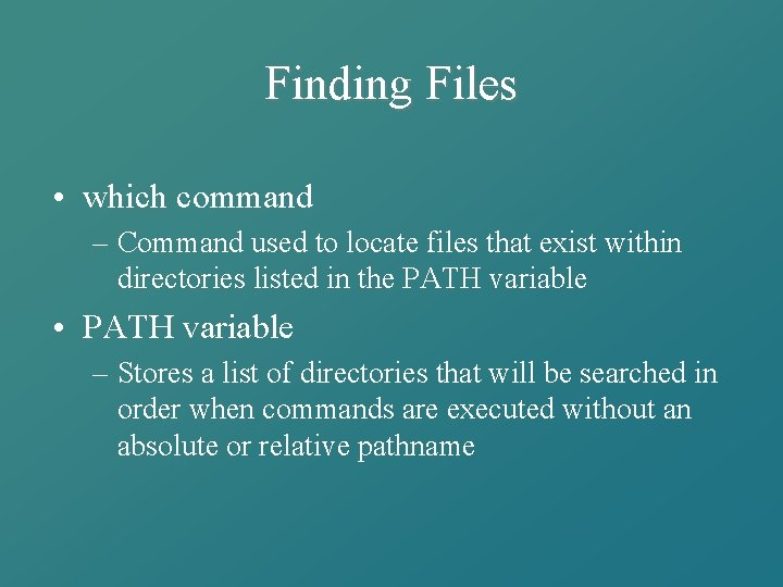 Finding Files • which command – Command used to locate files that exist within
