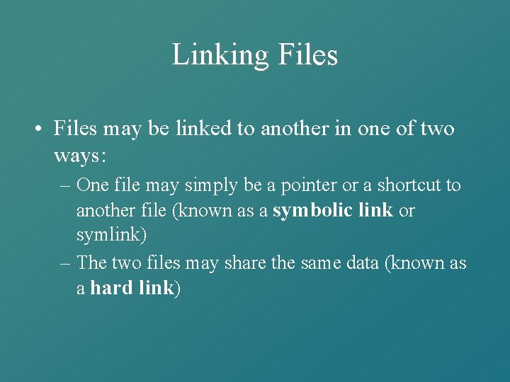 Linking Files • Files may be linked to another in one of two ways: